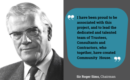 """I have been proud to be associated with this project, and to lead the dedicated and talented team of Trustees, Consultants and Contractors, who together, have created Community  House."""